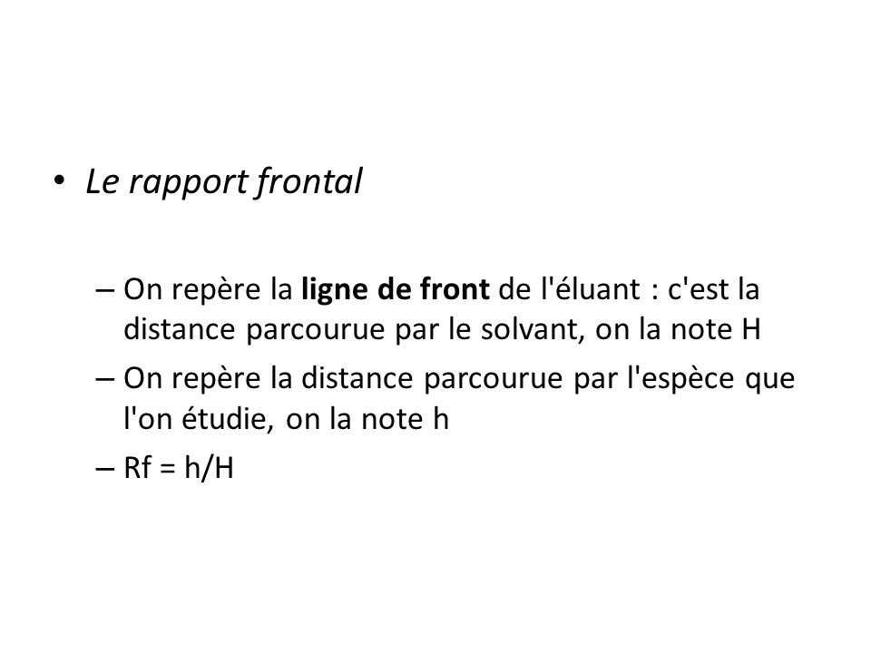 Le rapport frontal On repère la ligne de front de l éluant : c est la distance parcourue par le solvant, on la note H.