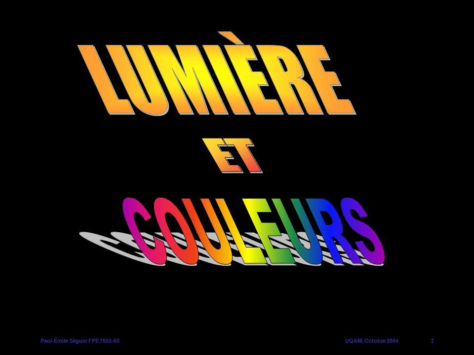LUMIÈRE ET COULEURS Paul-Émile Séguin FPE 7650-60 UQAM, Octobre 2004