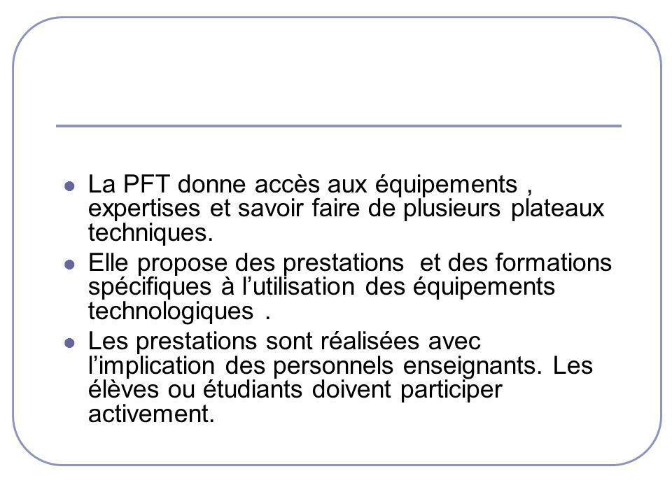 La PFT donne accès aux équipements , expertises et savoir faire de plusieurs plateaux techniques.