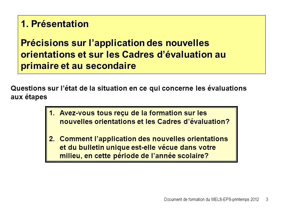 1. Présentation Précisions sur l'application des nouvelles orientations et sur les Cadres d'évaluation au primaire et au secondaire.