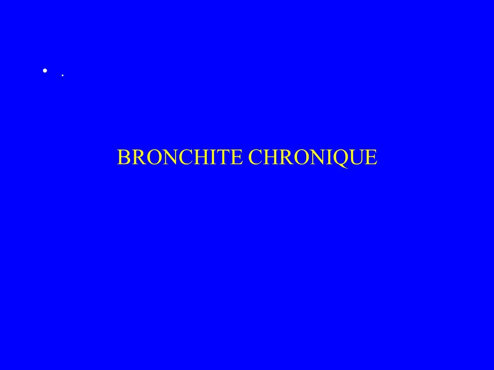 BRONCHITE CHRONIQUE .