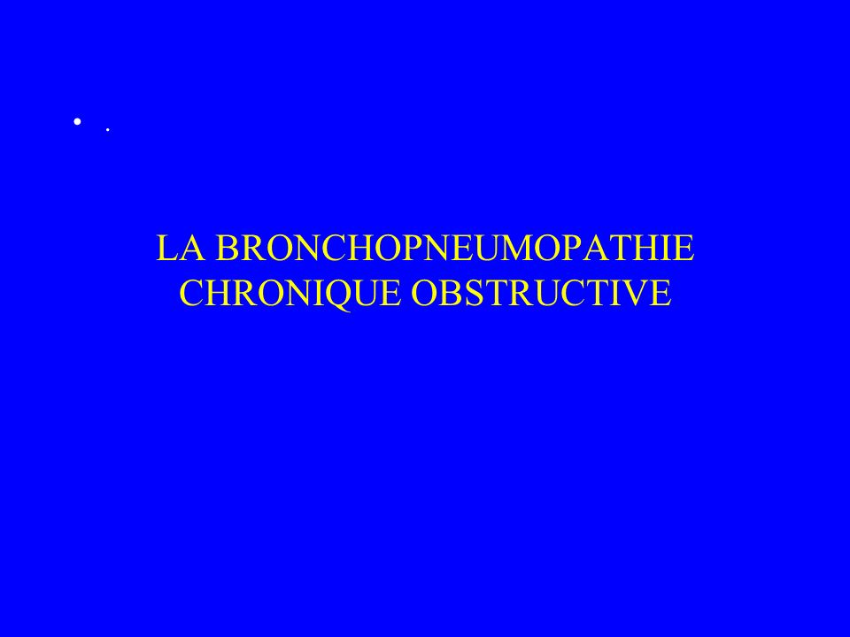 LA BRONCHOPNEUMOPATHIE CHRONIQUE OBSTRUCTIVE