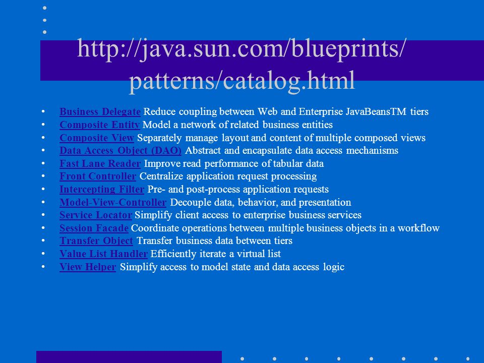 http://java.sun.com/blueprints/ patterns/catalog.html