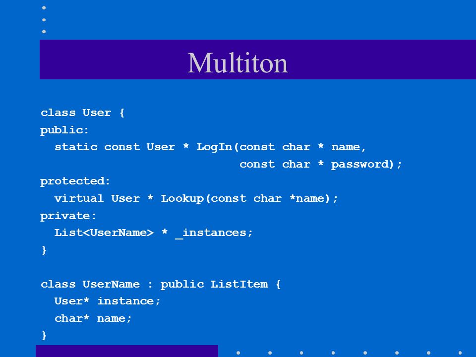 Multiton class User { public: