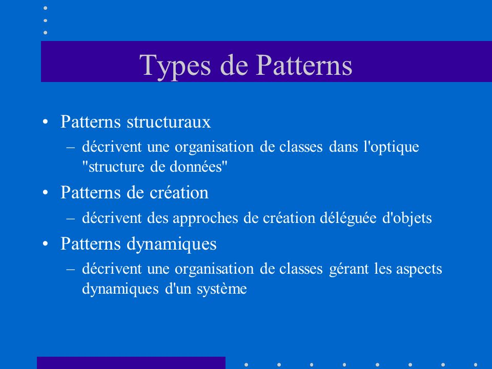 Types de Patterns Patterns structuraux Patterns de création