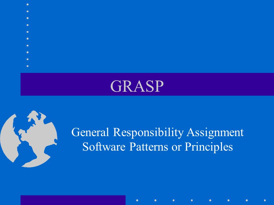 General Responsibility Assignment Software Patterns or Principles