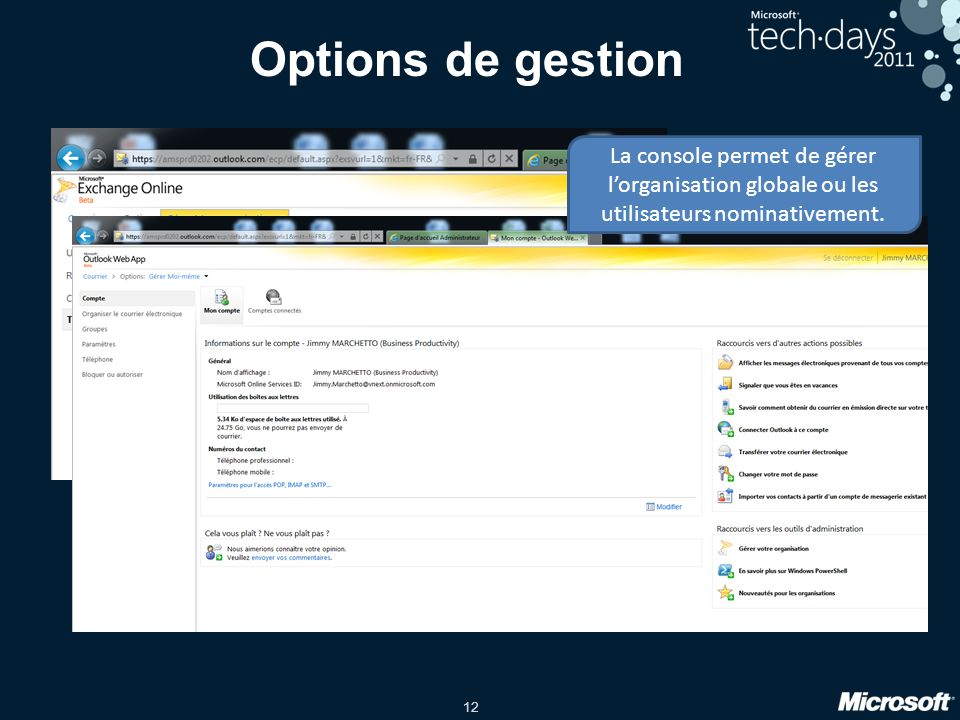 Options de gestion La console permet de gérer l'organisation globale ou les utilisateurs nominativement.