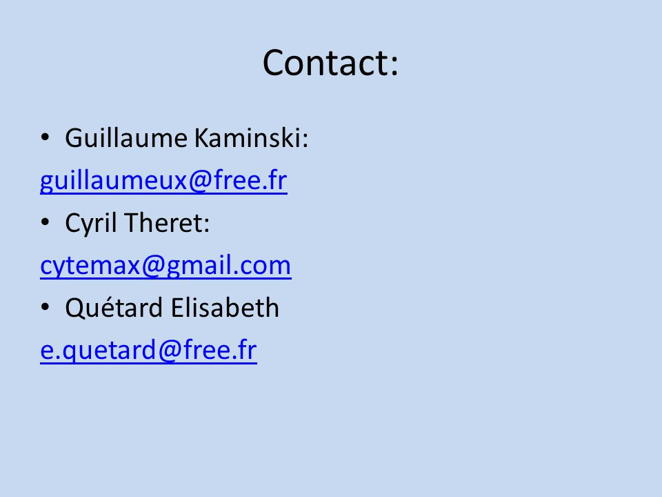 Contact: Guillaume Kaminski: guillaumeux@free.fr Cyril Theret: