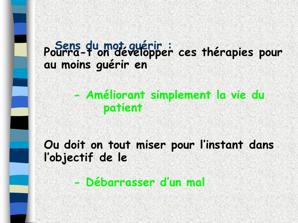 Sens du mot guérir : Pourra-t on développer ces thérapies pour au moins guérir en. - Améliorant simplement la vie du patient.