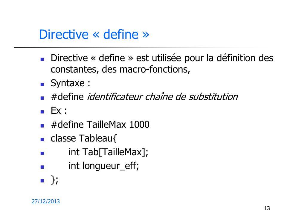 Directive « define » Directive « define » est utilisée pour la définition des constantes, des macro-fonctions,