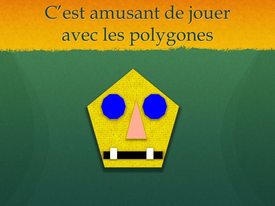 C'est amusant de jouer avec les polygones