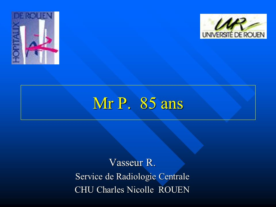 Vasseur R. Service de Radiologie Centrale CHU Charles Nicolle ROUEN