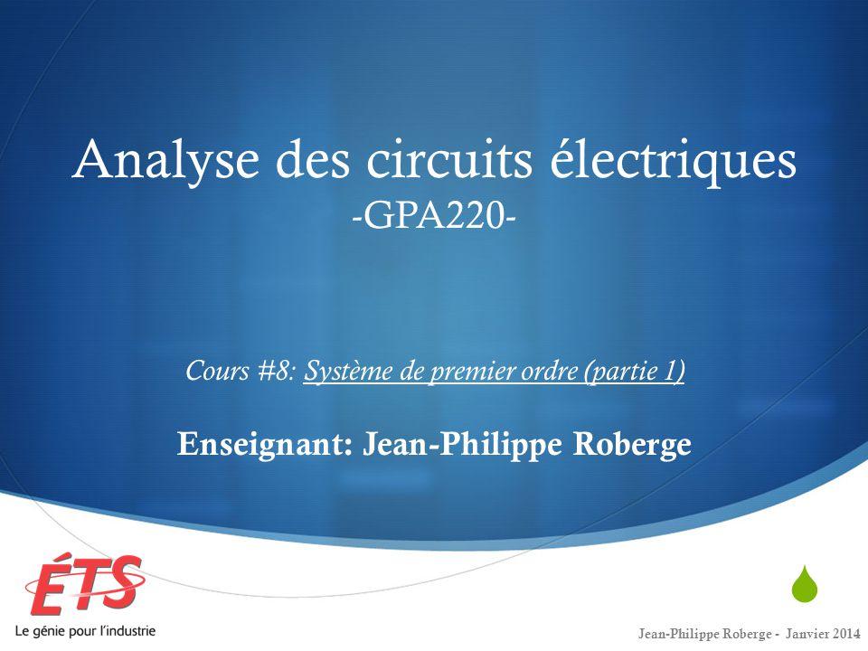 Analyse des circuits électriques -GPA220- Cours #8: Système de premier ordre (partie 1) Enseignant: Jean-Philippe Roberge