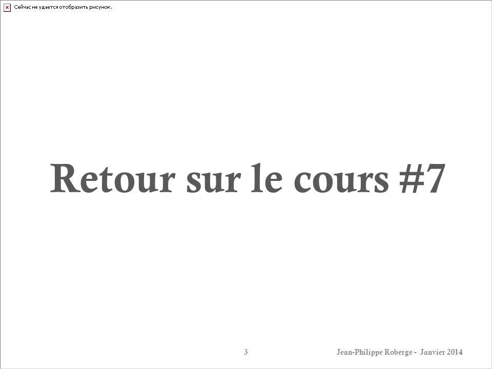Retour sur le cours #7 Jean-Philippe Roberge - Janvier 2014
