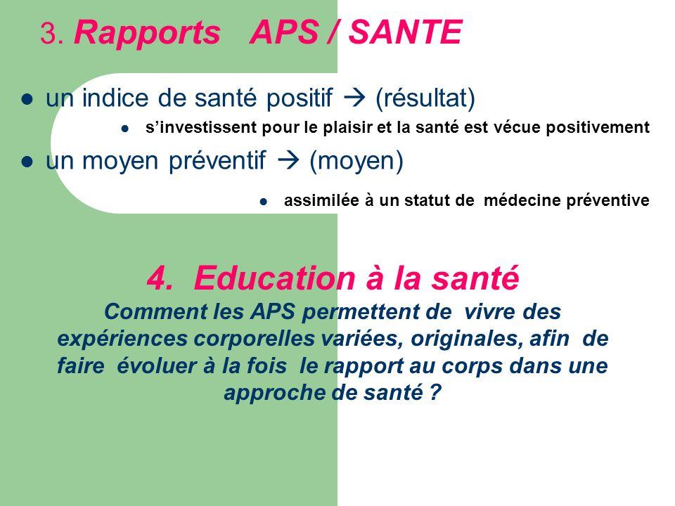 3. Rapports APS / SANTE un indice de santé positif  (résultat) s'investissent pour le plaisir et la santé est vécue positivement.