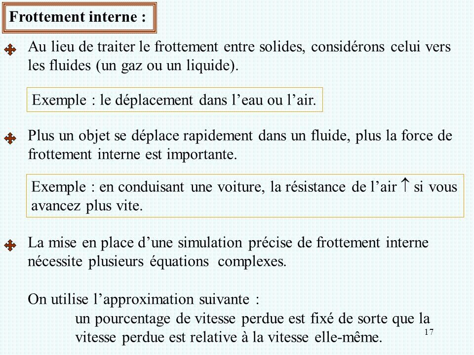 Frottement interne : Au lieu de traiter le frottement entre solides, considérons celui vers. les fluides (un gaz ou un liquide).