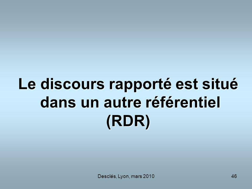 Le discours rapporté est situé dans un autre référentiel (RDR)
