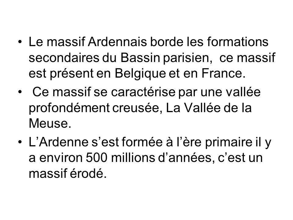 Le massif Ardennais borde les formations secondaires du Bassin parisien, ce massif est présent en Belgique et en France.