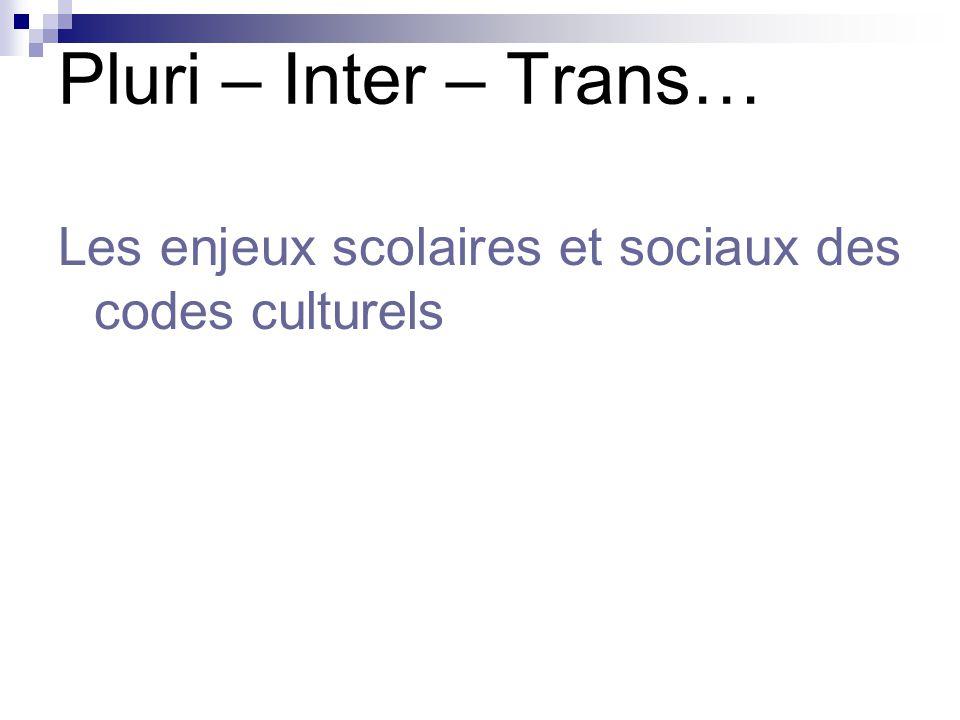 Pluri – Inter – Trans… Les enjeux scolaires et sociaux des codes culturels