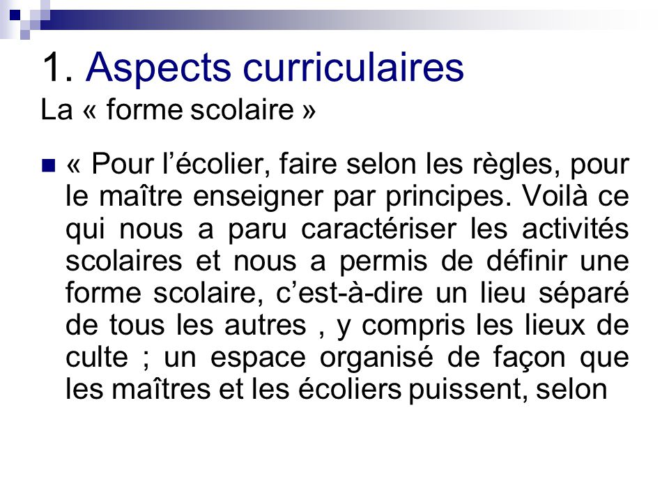 1. Aspects curriculaires La « forme scolaire »