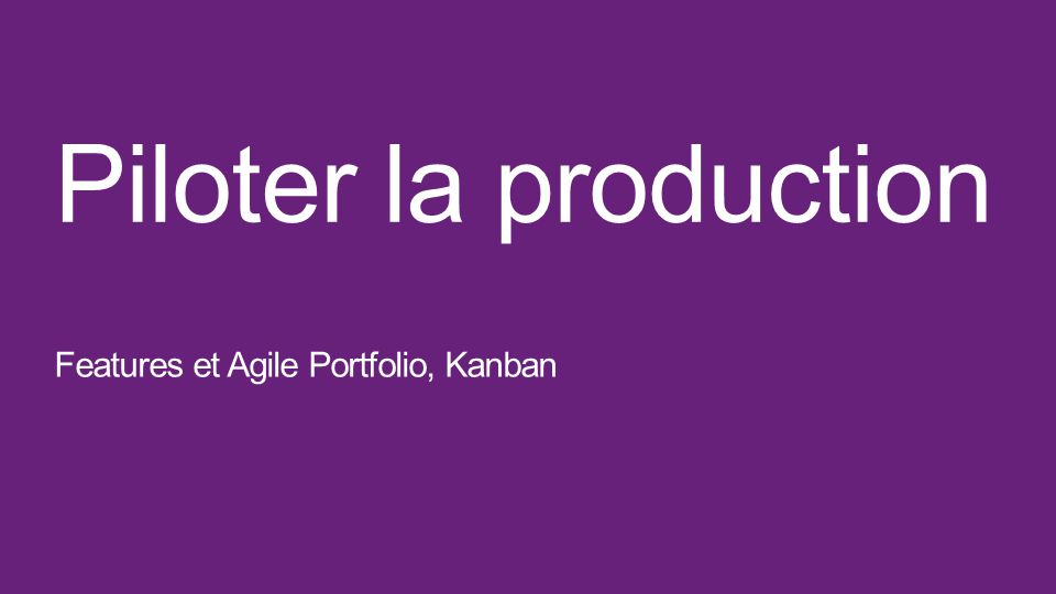 Piloter la production Features et Agile Portfolio, Kanban