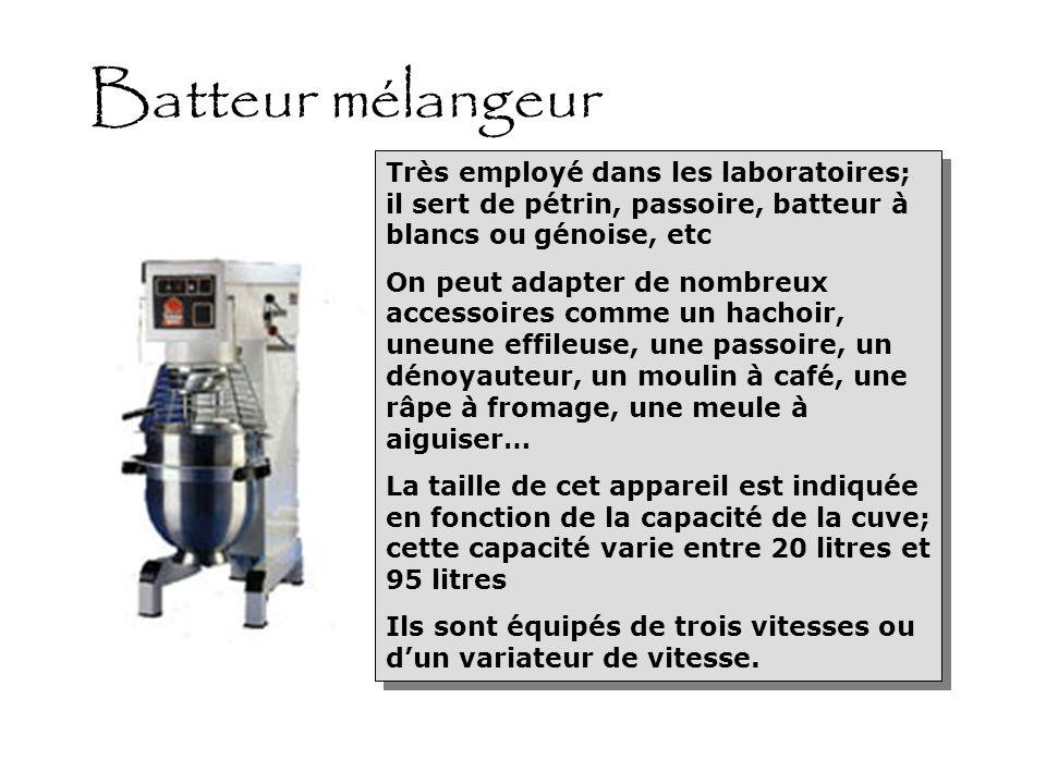 Batteur mélangeurTrès employé dans les laboratoires; il sert de pétrin, passoire, batteur à blancs ou génoise, etc.