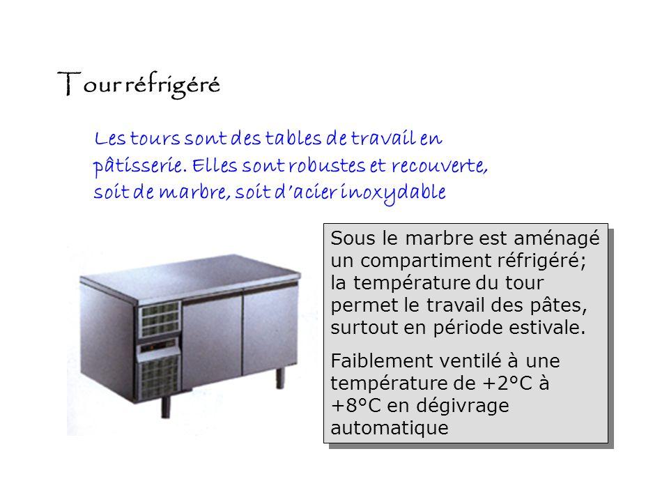 Tour réfrigéréLes tours sont des tables de travail en pâtisserie. Elles sont robustes et recouverte, soit de marbre, soit d'acier inoxydable.