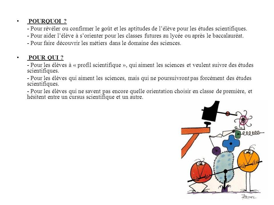 POURQUOI - Pour révéler ou confirmer le goût et les aptitudes de l'élève pour les études scientifiques.