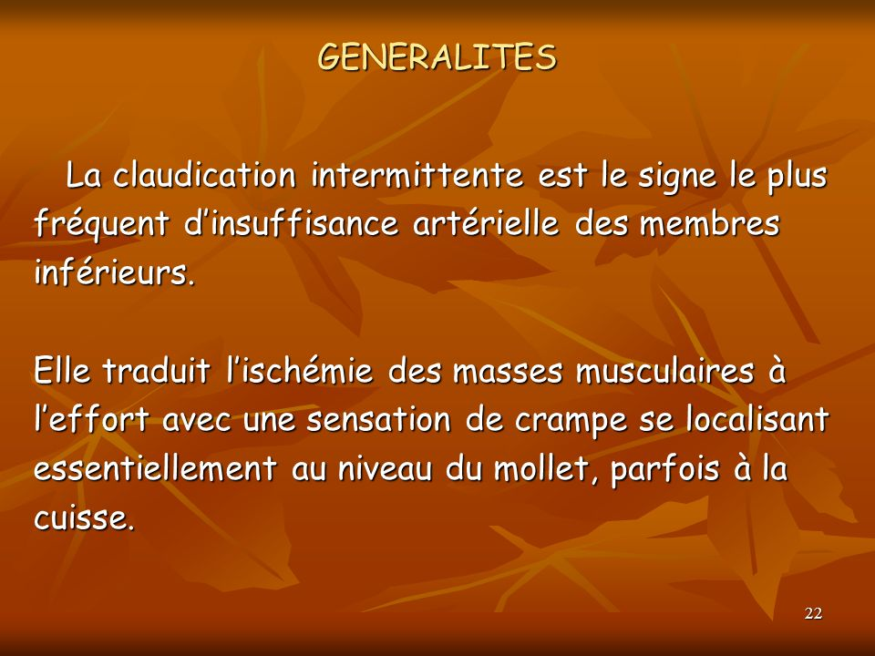 GENERALITES La claudication intermittente est le signe le plus. fréquent d'insuffisance artérielle des membres.