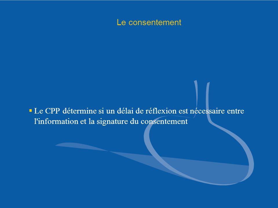 Le consentement Le CPP détermine si un délai de réflexion est nécessaire entre l information et la signature du consentement.