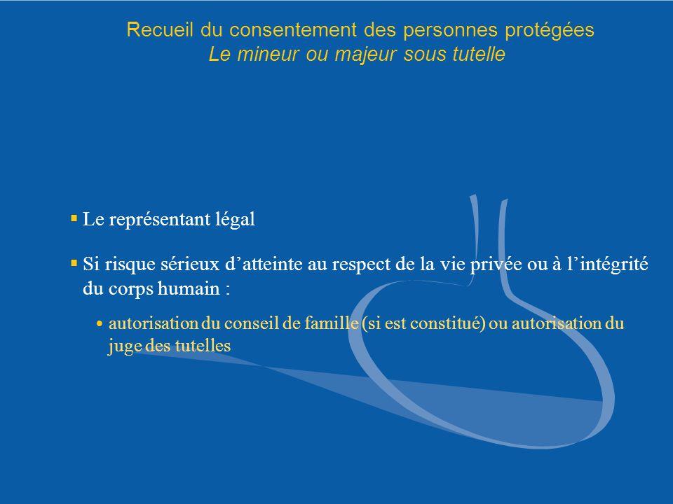 Recueil du consentement des personnes protégées Le mineur ou majeur sous tutelle