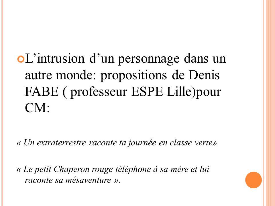 L'intrusion d'un personnage dans un autre monde: propositions de Denis FABE ( professeur ESPE Lille)pour CM: