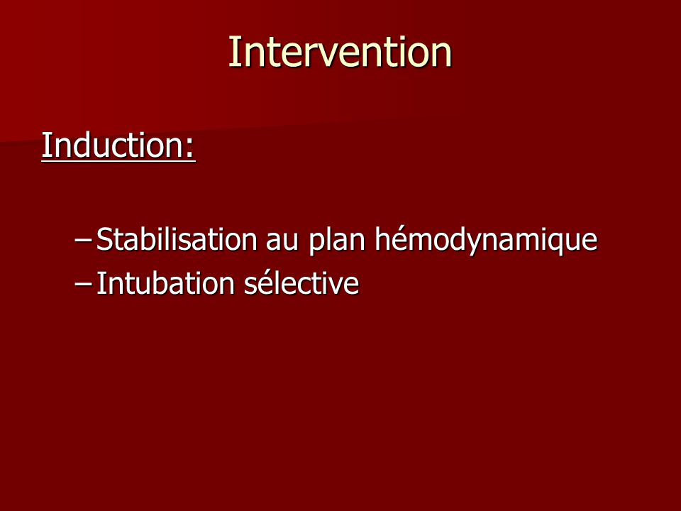 Intervention Induction: Stabilisation au plan hémodynamique