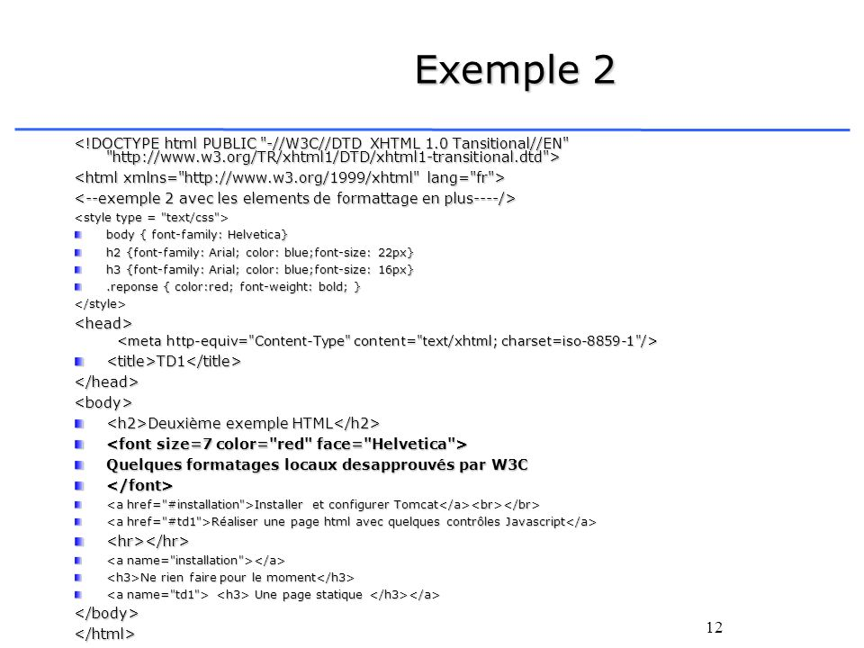 Exemple 2 <!DOCTYPE html PUBLIC -//W3C//DTD XHTML 1.0 Tansitional//EN http://www.w3.org/TR/xhtml1/DTD/xhtml1-transitional.dtd >