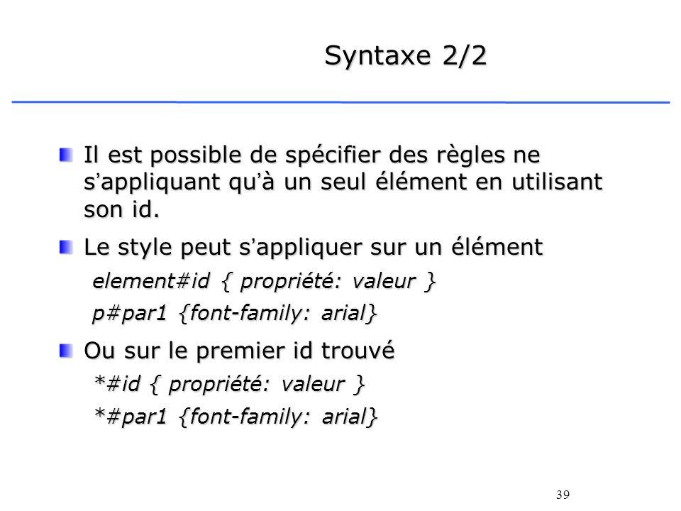 Syntaxe 2/2Il est possible de spécifier des règles ne s'appliquant qu'à un seul élément en utilisant son id.