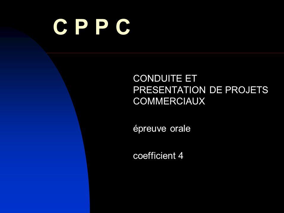 C P P C CONDUITE ET PRESENTATION DE PROJETS COMMERCIAUX épreuve orale