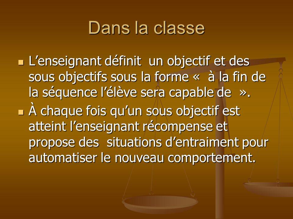 Dans la classe L'enseignant définit un objectif et des sous objectifs sous la forme « à la fin de la séquence l'élève sera capable de ».