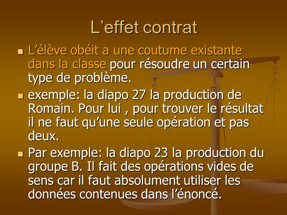 L'effet contrat L'élève obéit a une coutume existante dans la classe pour résoudre un certain type de problème.