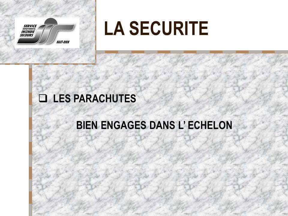 LA SECURITE Votre logo ici LES PARACHUTES BIEN ENGAGES DANS L' ECHELON