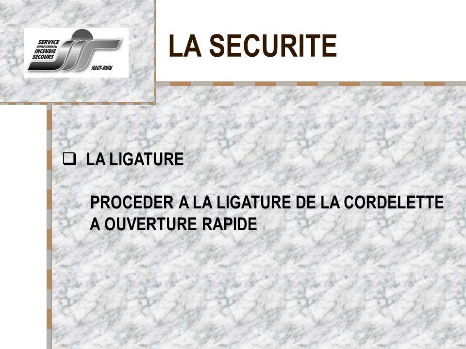 LA SECURITE LA LIGATURE PROCEDER A LA LIGATURE DE LA CORDELETTE