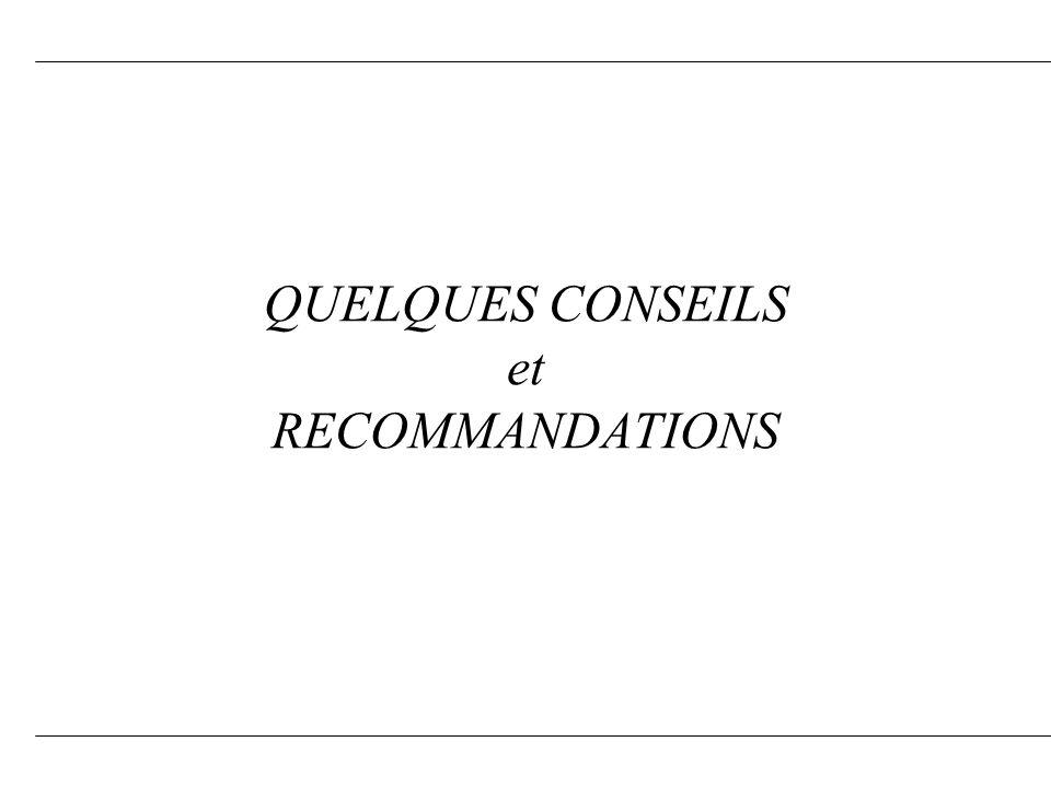 QUELQUES CONSEILS et RECOMMANDATIONS