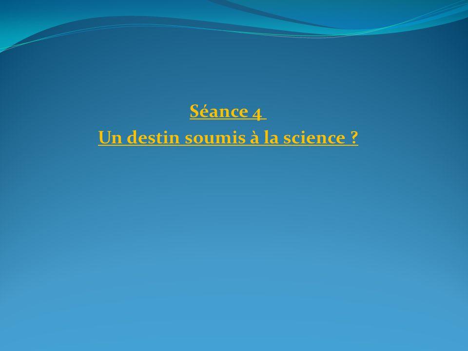 Séance 4 Un destin soumis à la science