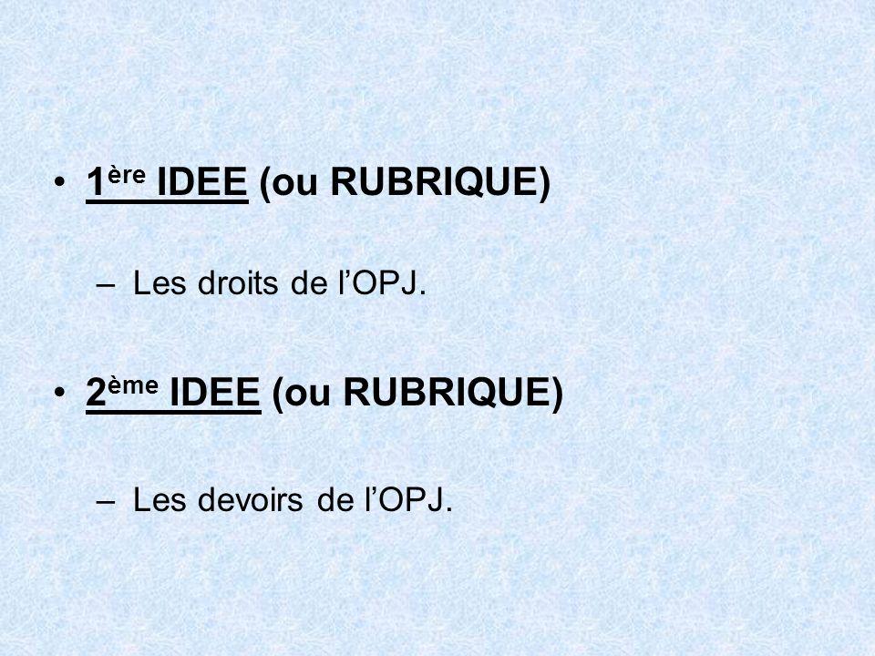 1ère IDEE (ou RUBRIQUE) 2ème IDEE (ou RUBRIQUE) Les droits de l'OPJ.