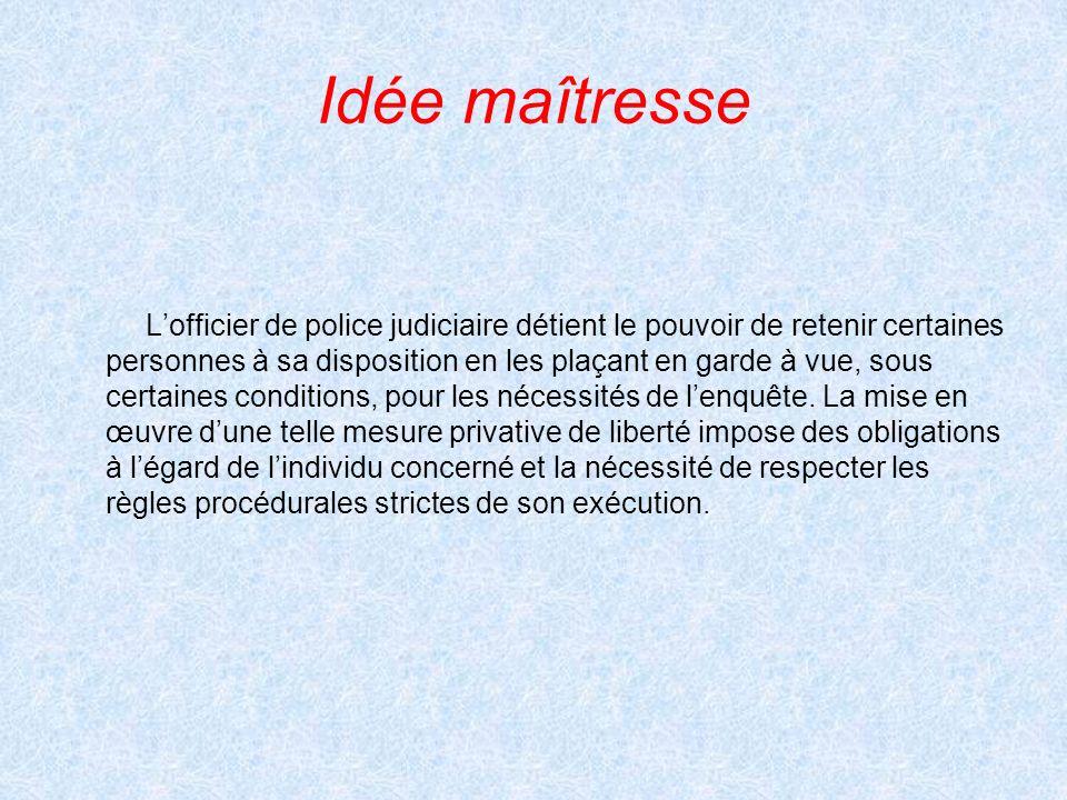 Idée maîtresse L'officier de police judiciaire détient le pouvoir de retenir certaines.