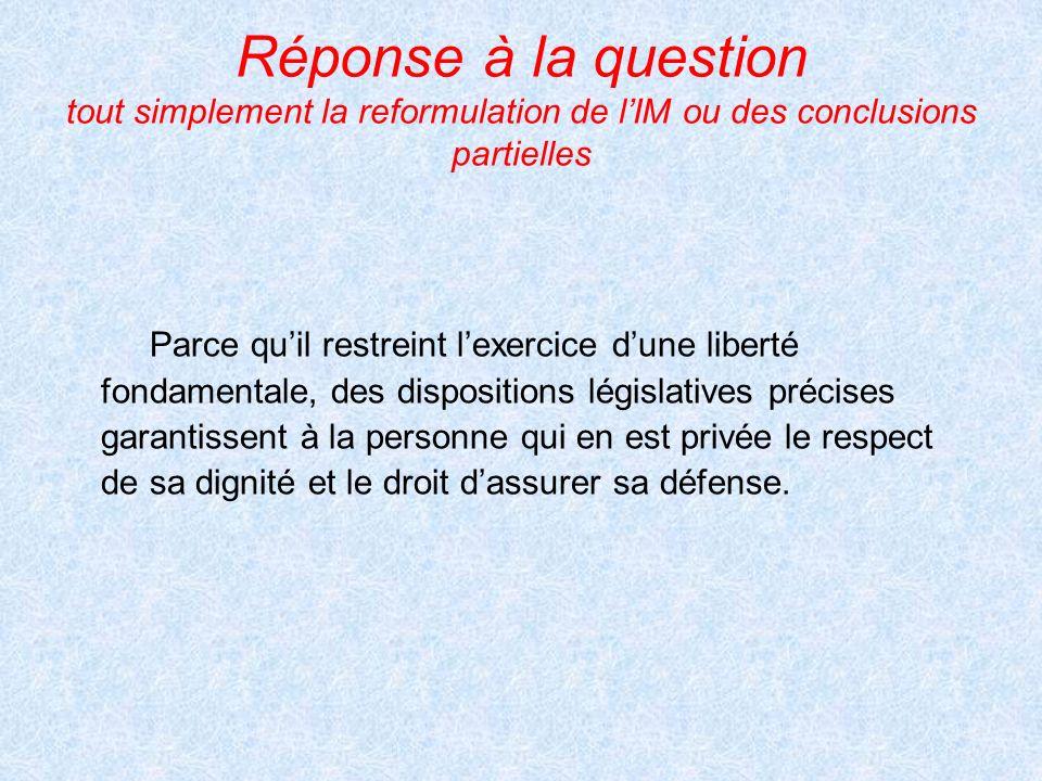 Réponse à la question tout simplement la reformulation de l'IM ou des conclusions partielles