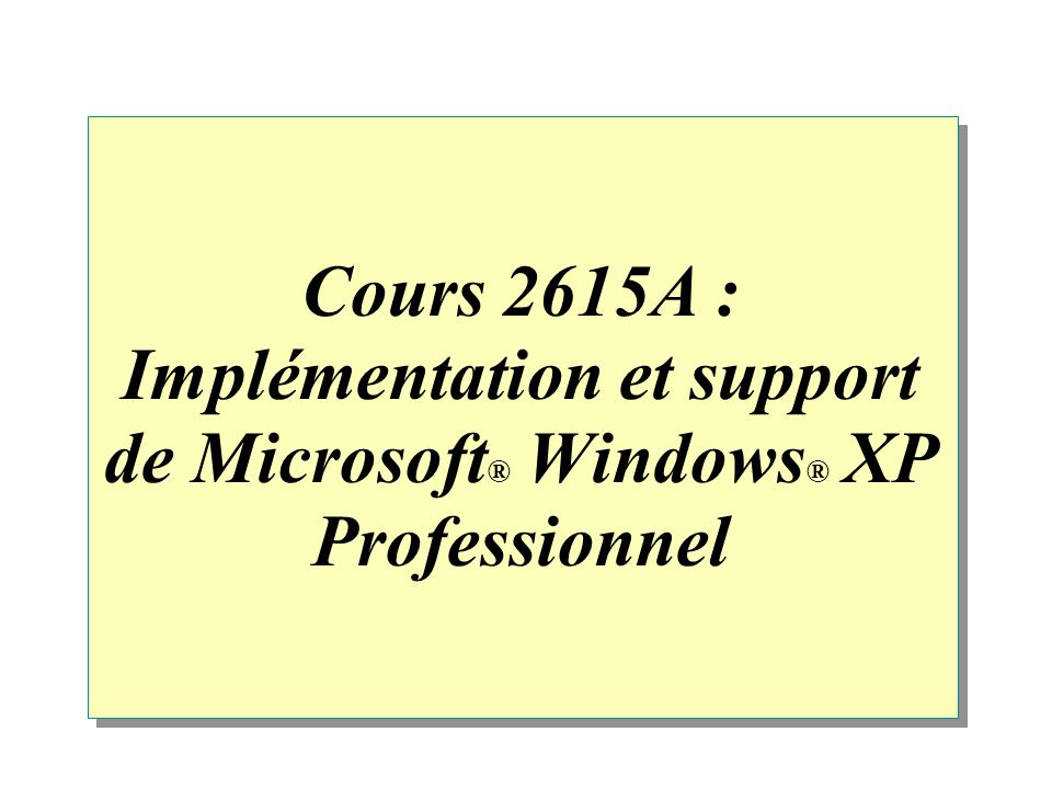 Cours 2615A : Implémentation et support de Microsoft® Windows® XP Professionnel