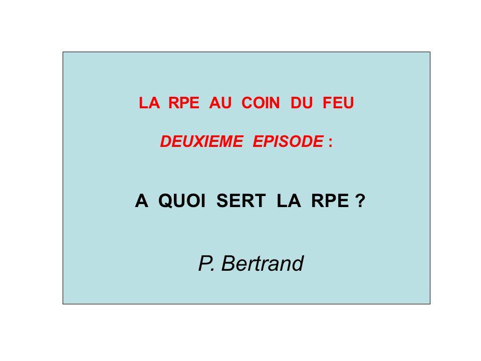 LA RPE AU COIN DU FEU DEUXIEME EPISODE : A QUOI SERT LA RPE P. Bertrand