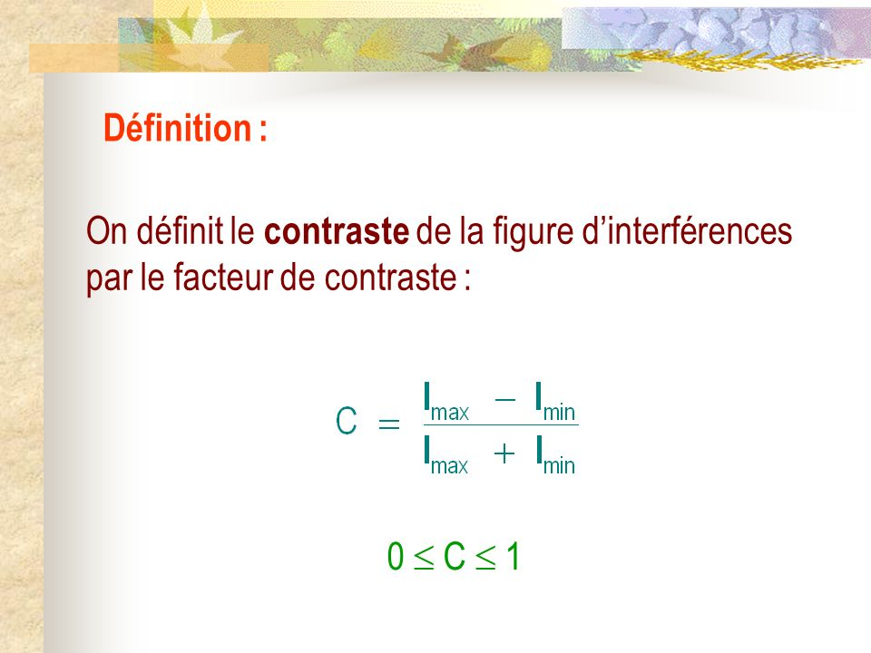 Définition : On définit le contraste de la figure d'interférences par le facteur de contraste : 0  C  1.