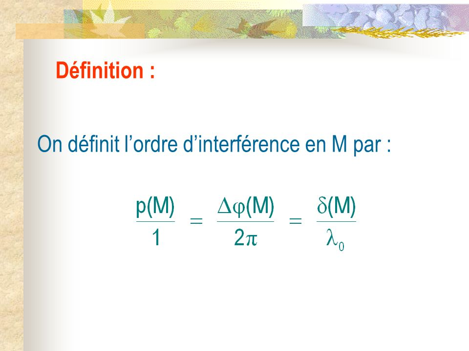 Définition : On définit l'ordre d'interférence en M par :