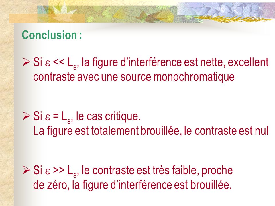Conclusion : Si  << Ls, la figure d'interférence est nette, excellent contraste avec une source monochromatique.